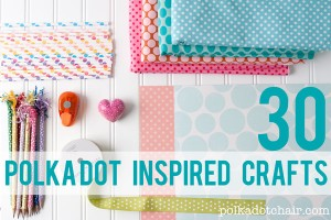 30 Polka Dot Inspired Crafts
