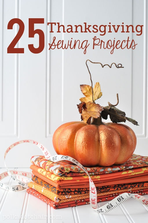 25 Thanksgiving Sewing Project Ideas!