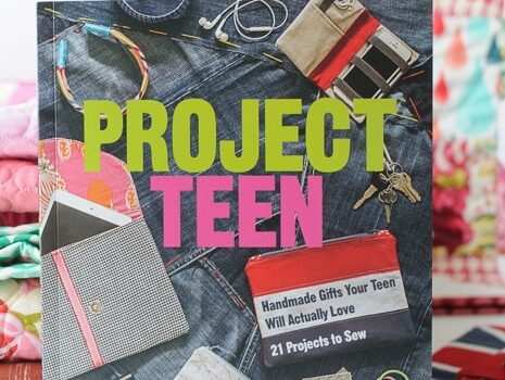 Project Teen – Handmade Gifts Your Teen Will Love 21 Projects to Sew