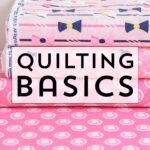 Quilting Basics for Beginners
