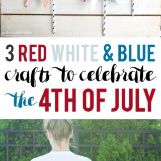 3 Fun and Creative Red, White and Blue Craft ideas to help you Celebrate the 4th of July!