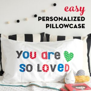 You are so loved personalized pillowcase project